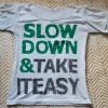 slow_down_and_take_it_easy_by_shoelessmollytshirts